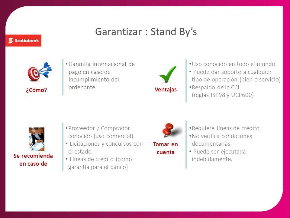Garantizar : Stand Bys Garantía Internacional de pago en caso de incumplimiento del ordenante. ¿Cómo? Ventajas Se recomienda en caso de Proveedor / Co