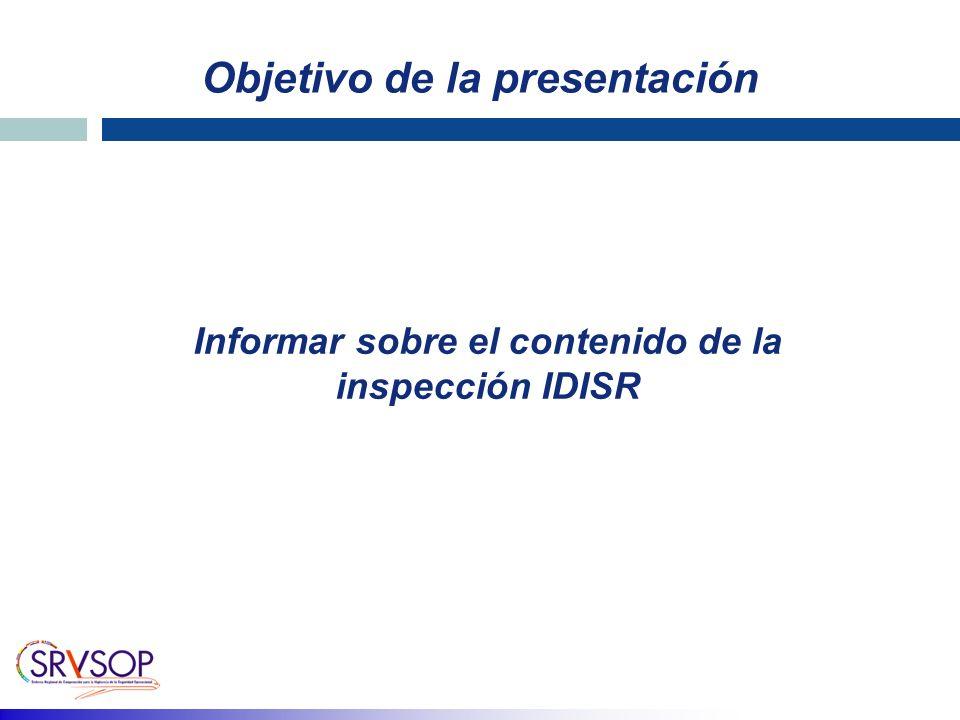 Objetivo de la presentación Informar sobre el contenido de la inspección IDISR