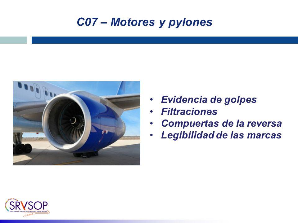 C07 – Motores y pylones Evidencia de golpes Filtraciones Compuertas de la reversa Legibilidad de las marcas