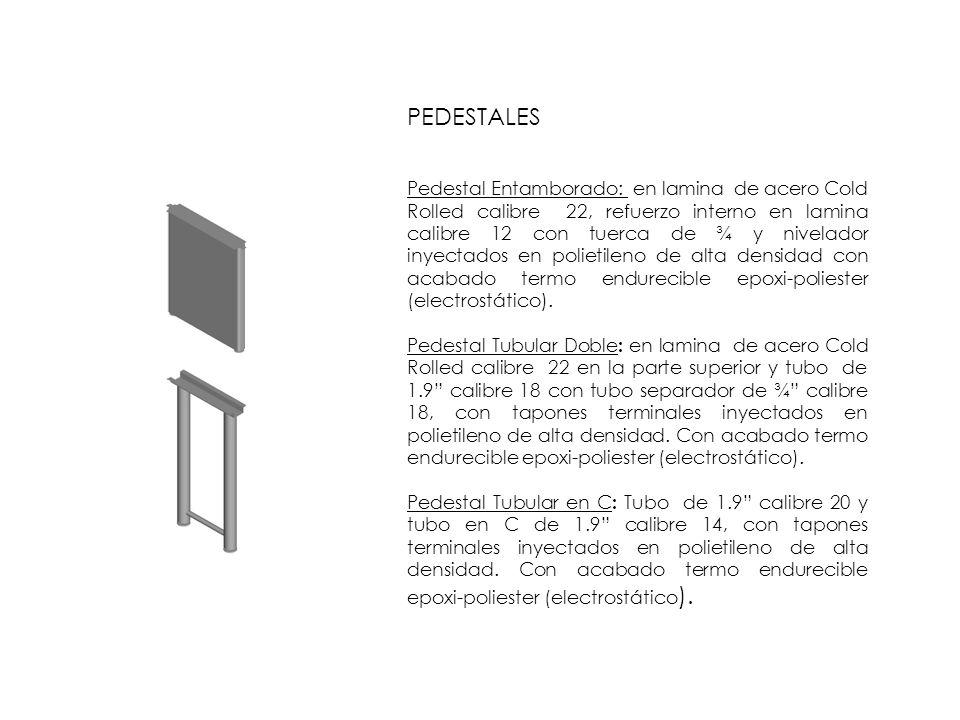 PEDESTALES Pedestal Entamborado: en lamina de acero Cold Rolled calibre 22, refuerzo interno en lamina calibre 12 con tuerca de ¾ y nivelador inyectad