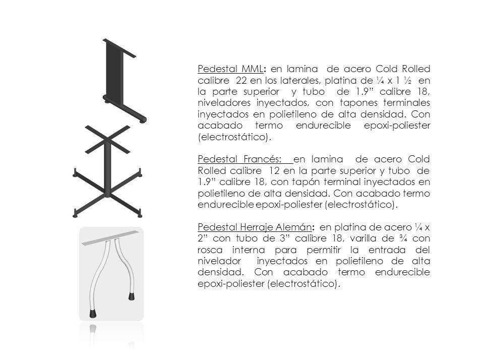 Pedestal MML : en lamina de acero Cold Rolled calibre 22 en los laterales, platina de ¼ x 1 ½ en la parte superior y tubo de 1.9 calibre 18, nivelador