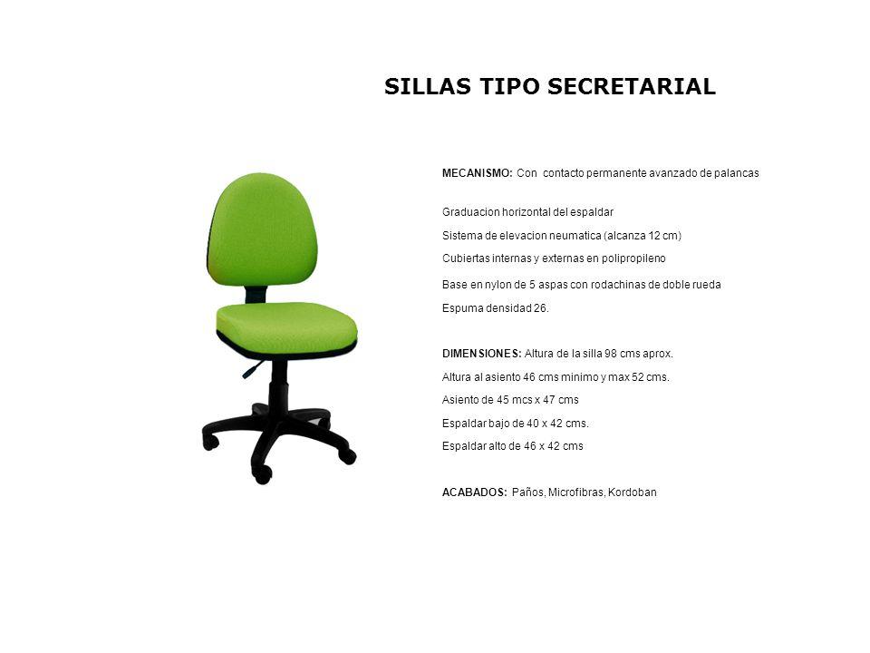 SILLAS TIPO SECRETARIAL MECANISMO: Con contacto permanente avanzado de palancas Graduacion horizontal del espaldar Sistema de elevacion neumatica (alc