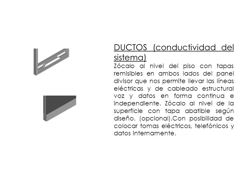 DUCTOS (conductividad del sistema) Zócalo al nivel del piso con tapas remisibles en ambos lados del panel divisor que nos permite llevar las líneas el