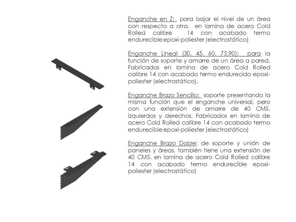 Enganche en Z: para bajar el nivel de un área con respecto a otra. en lamina de acero Cold Rolled calibre 14 con acabado termo endurecible epoxi-polie