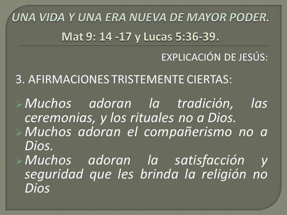 EXPLICACIÓN DE JESÚS: 3. AFIRMACIONES TRISTEMENTE CIERTAS: Muchos adoran la tradición, las ceremonias, y los rituales no a Dios. Muchos adoran el comp