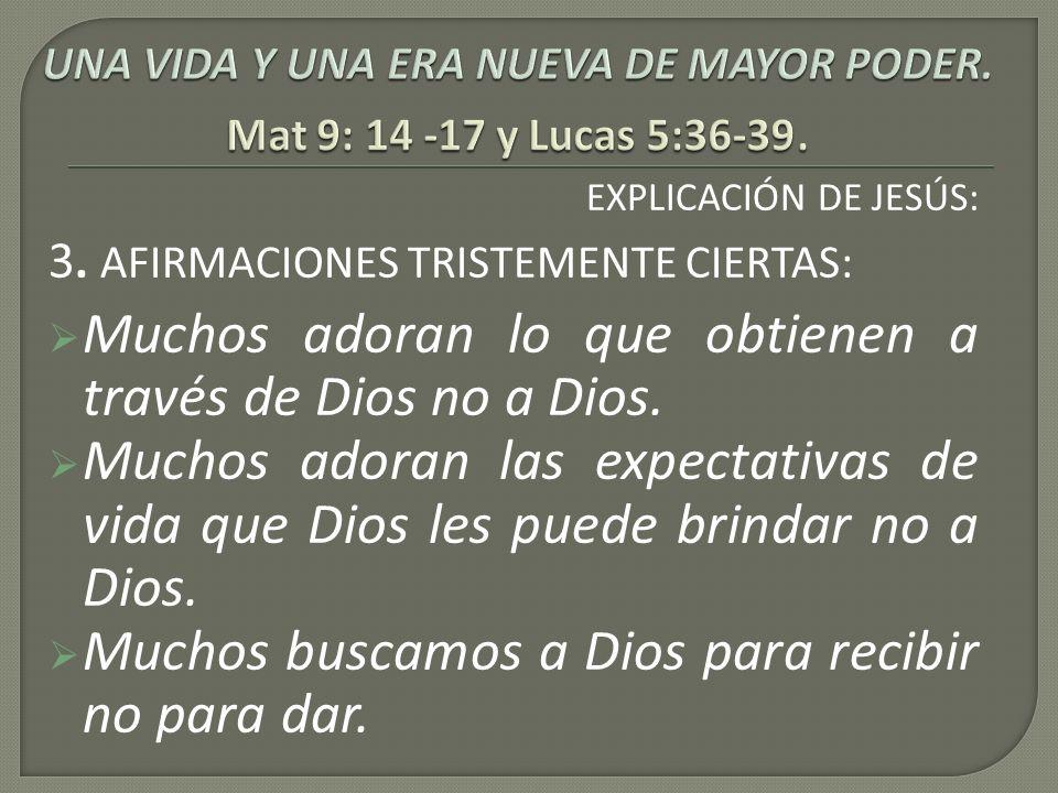 EXPLICACIÓN DE JESÚS: 3. AFIRMACIONES TRISTEMENTE CIERTAS: Muchos adoran lo que obtienen a través de Dios no a Dios. Muchos adoran las expectativas de