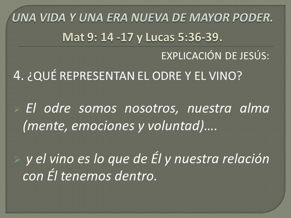 EXPLICACIÓN DE JESÚS: 4. ¿QUÉ REPRESENTAN EL ODRE Y EL VINO? El odre somos nosotros, nuestra alma (mente, emociones y voluntad)…. y el vino es lo que