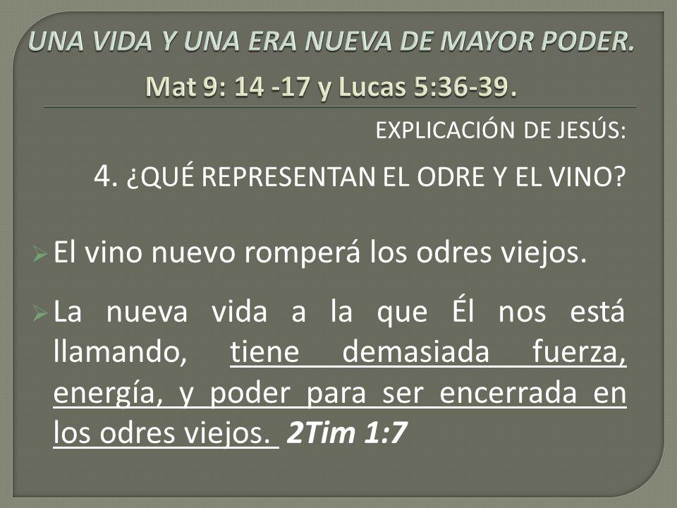 EXPLICACIÓN DE JESÚS: 4. ¿QUÉ REPRESENTAN EL ODRE Y EL VINO? El vino nuevo romperá los odres viejos. La nueva vida a la que Él nos está llamando, tien