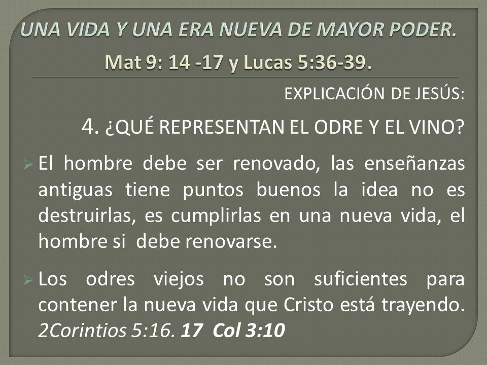 EXPLICACIÓN DE JESÚS: 4. ¿QUÉ REPRESENTAN EL ODRE Y EL VINO? El hombre debe ser renovado, las enseñanzas antiguas tiene puntos buenos la idea no es de