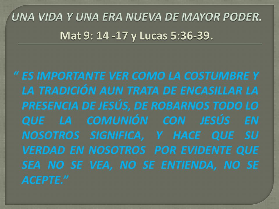 ES IMPORTANTE VER COMO LA COSTUMBRE Y LA TRADICIÓN AUN TRATA DE ENCASILLAR LA PRESENCIA DE JESÚS, DE ROBARNOS TODO LO QUE LA COMUNIÓN CON JESÚS EN NOS