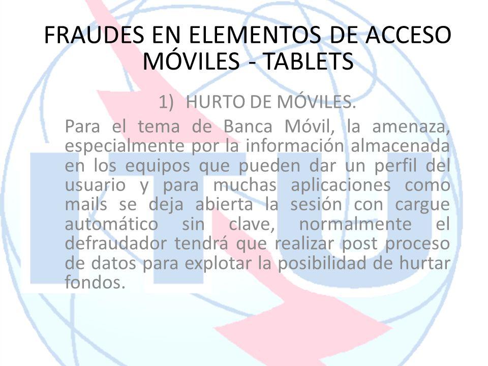 1)HURTO DE MÓVILES. Para el tema de Banca Móvil, la amenaza, especialmente por la información almacenada en los equipos que pueden dar un perfil del u