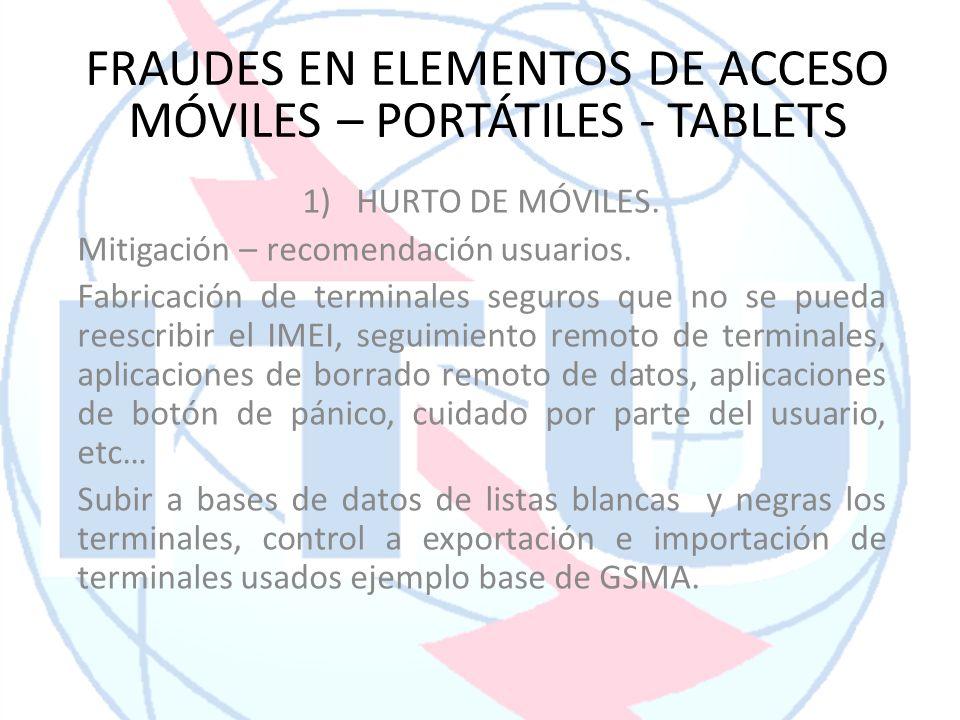 1)HURTO DE MÓVILES. Mitigación – recomendación usuarios. Fabricación de terminales seguros que no se pueda reescribir el IMEI, seguimiento remoto de t