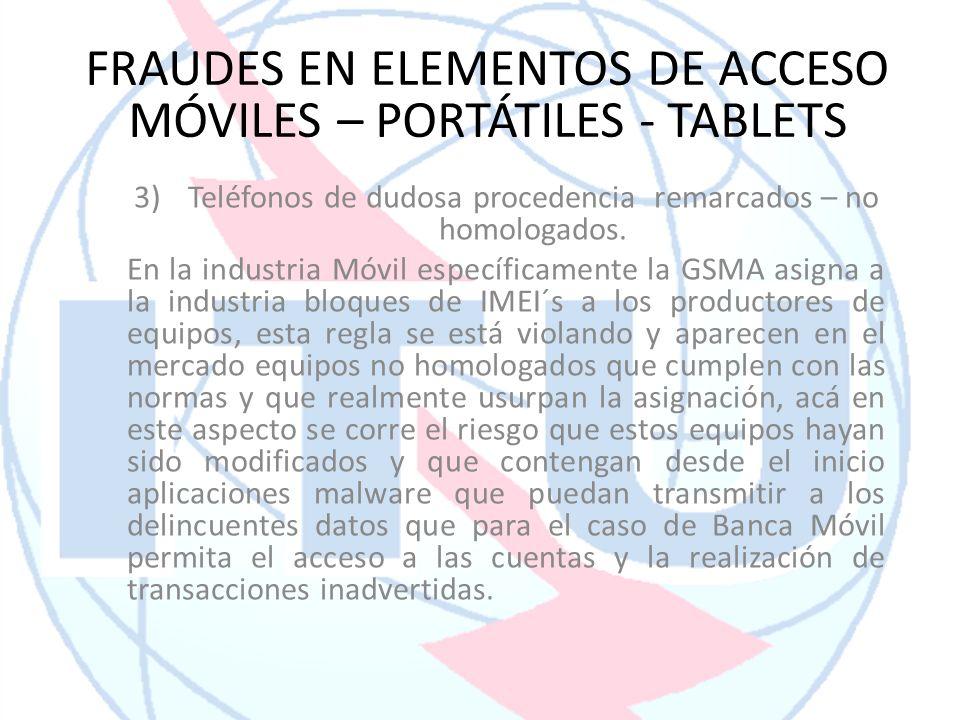 3)Teléfonos de dudosa procedencia remarcados – no homologados. En la industria Móvil específicamente la GSMA asigna a la industria bloques de IMEI´s a