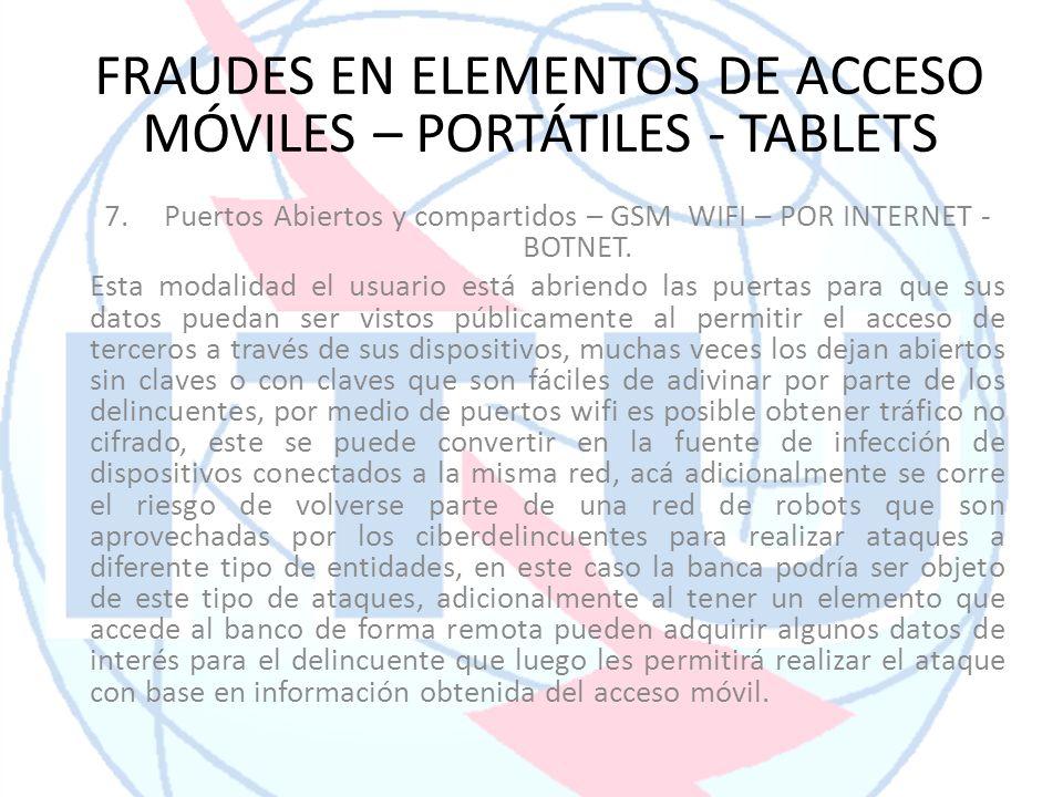 7.Puertos Abiertos y compartidos – GSM WIFI – POR INTERNET - BOTNET. Esta modalidad el usuario está abriendo las puertas para que sus datos puedan ser