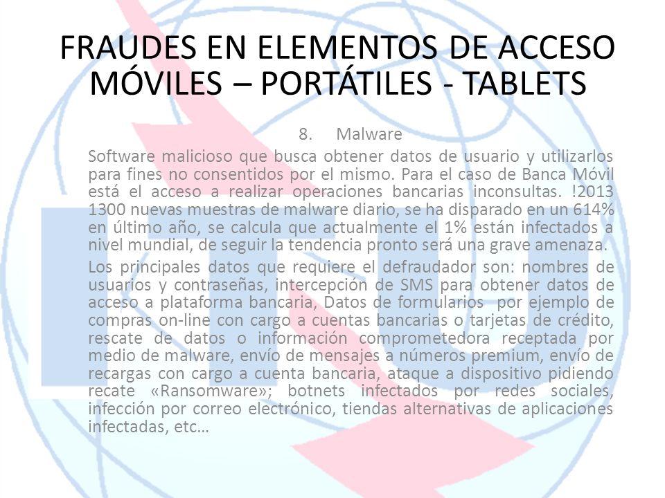 8.Malware Software malicioso que busca obtener datos de usuario y utilizarlos para fines no consentidos por el mismo. Para el caso de Banca Móvil está