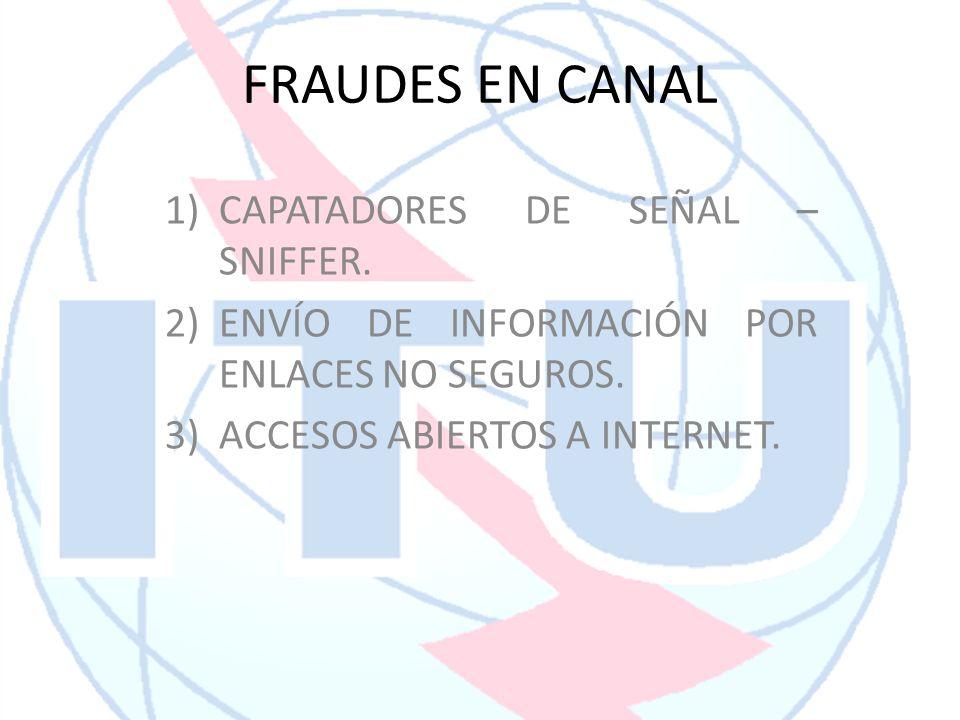 FRAUDES EN CANAL 1)CAPATADORES DE SEÑAL – SNIFFER. 2)ENVÍO DE INFORMACIÓN POR ENLACES NO SEGUROS. 3)ACCESOS ABIERTOS A INTERNET.