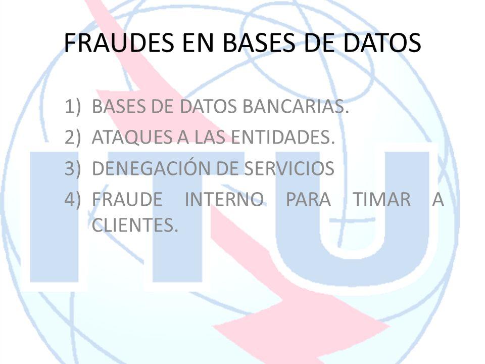 FRAUDES EN BASES DE DATOS 1)BASES DE DATOS BANCARIAS. 2)ATAQUES A LAS ENTIDADES. 3)DENEGACIÓN DE SERVICIOS 4)FRAUDE INTERNO PARA TIMAR A CLIENTES.