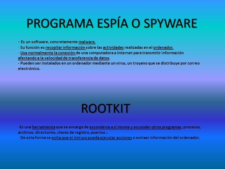 PROGRAMA ESPÍA O SPYWARE - Es un software, concretamente malware. - Su función es recopilar información sobre las actividades realizadas en el ordenad