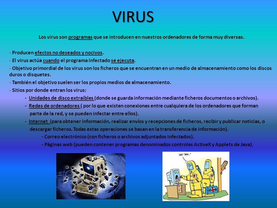 VIRUS Los virus son programas que se introducen en nuestros ordenadores de forma muy diversas. - Producen efectos no deseados y nocivos. - El virus ac