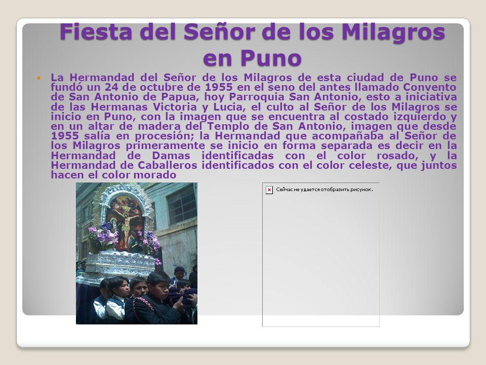 La Hermandad del Señor de los Milagros de esta ciudad de Puno se fundó un 24 de octubre de 1955 en el seno del antes llamado Convento de San Antonio d