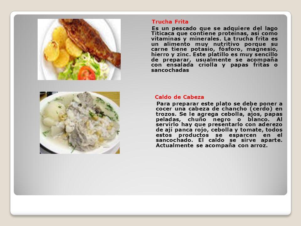 Trucha Frita Es un pescado que se adquiere del lago Titicaca que contiene proteínas, así como vitaminas y minerales.