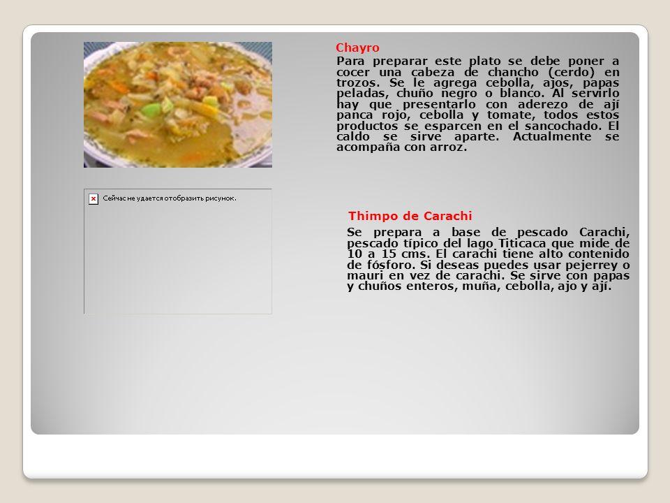 Chayro Para preparar este plato se debe poner a cocer una cabeza de chancho (cerdo) en trozos. Se le agrega cebolla, ajos, papas peladas, chuño negro