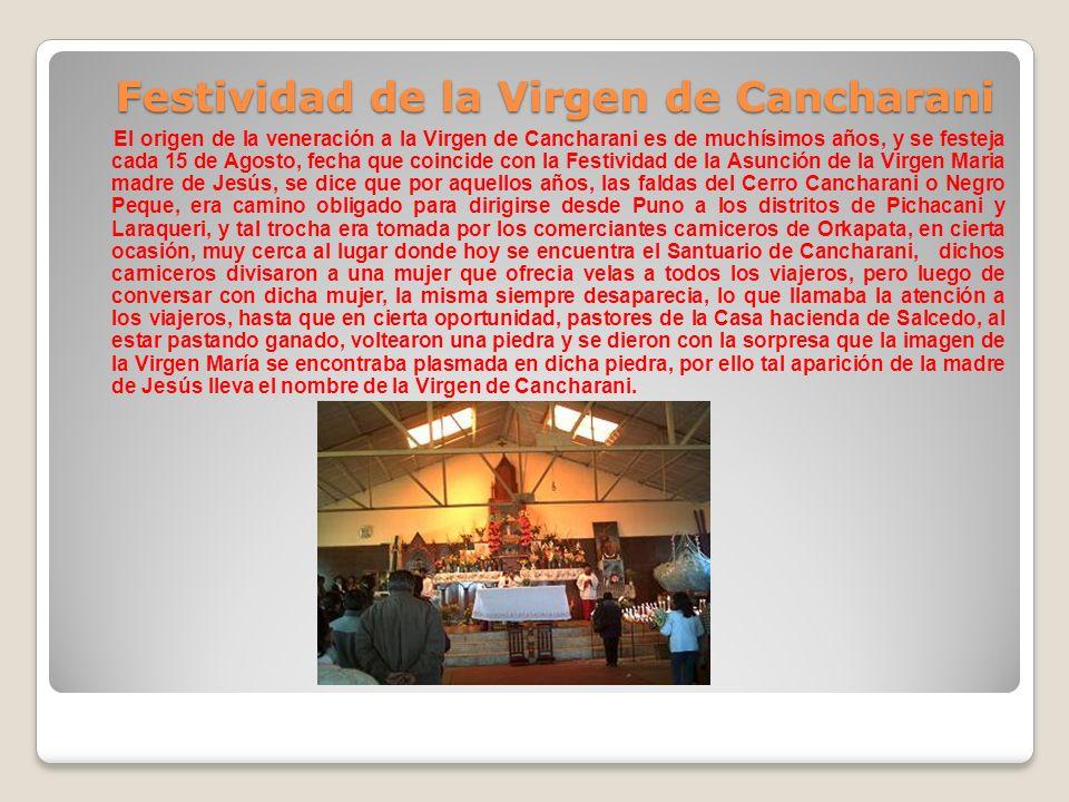 El origen de la veneración a la Virgen de Cancharani es de muchísimos años, y se festeja cada 15 de Agosto, fecha que coincide con la Festividad de la