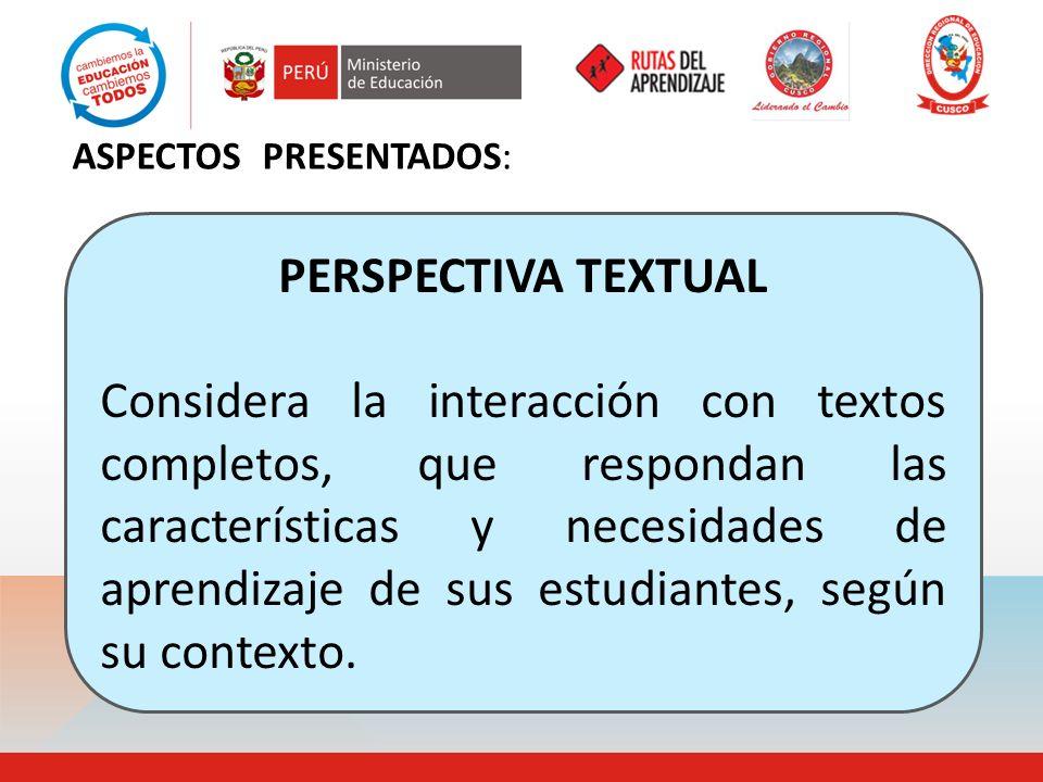 ASPECTOS PRESENTADOS: PERSPECTIVA TEXTUAL Considera la interacción con textos completos, que respondan las características y necesidades de aprendizaj