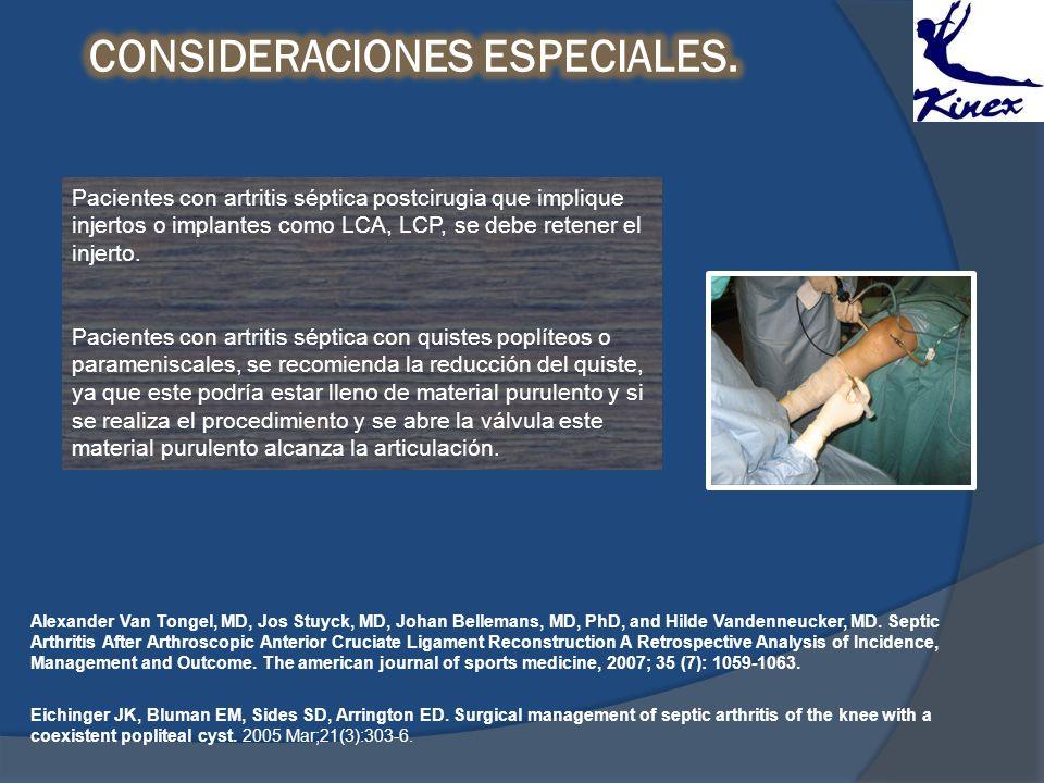 Pacientes con artritis séptica postcirugia que implique injertos o implantes como LCA, LCP, se debe retener el injerto. Pacientes con artritis séptica