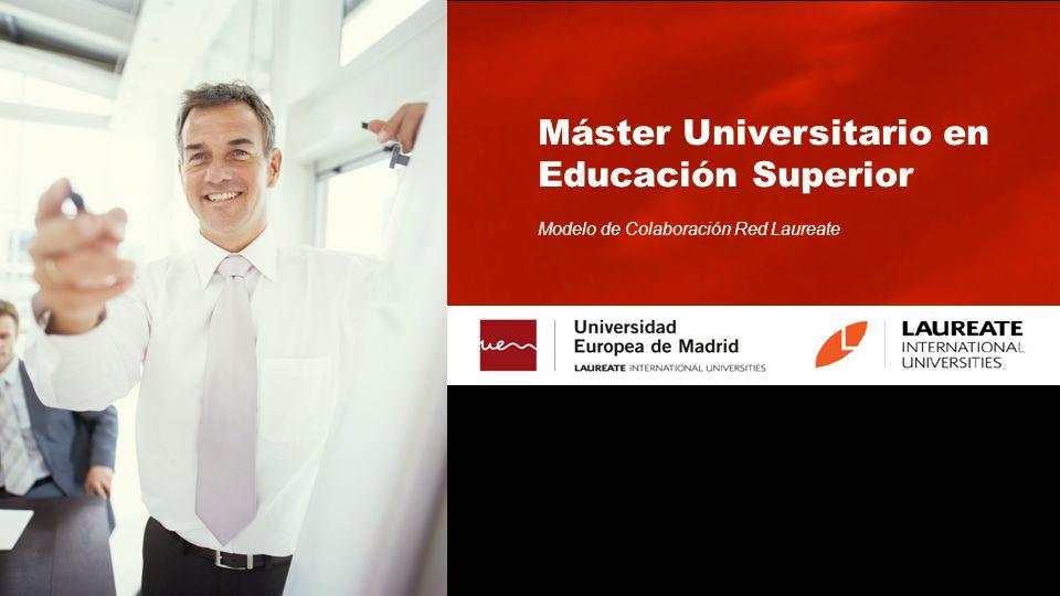 Máster Universitario en Educación Superior Modelo de Colaboración Red Laureate
