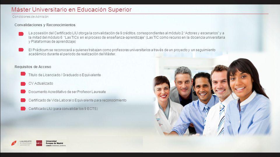 Máster Universitario en Educación Superior Condiciones de Admisión Requisitos de Acceso Titulo de Licenciado / Graduado o Equivalente CV Actualizado D