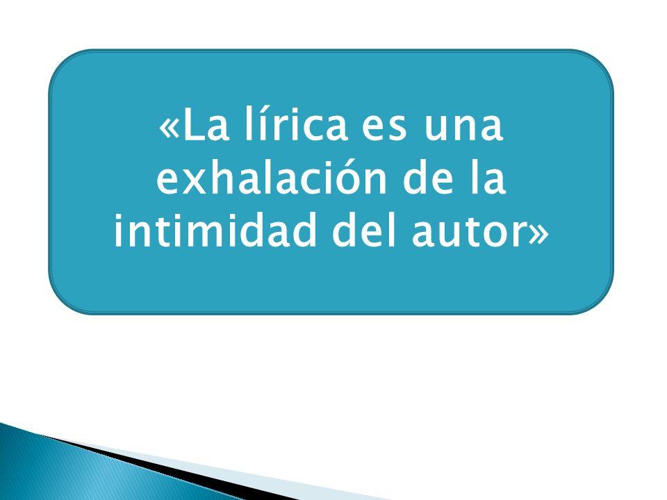 «La lírica es una exhalación de la intimidad del autor»