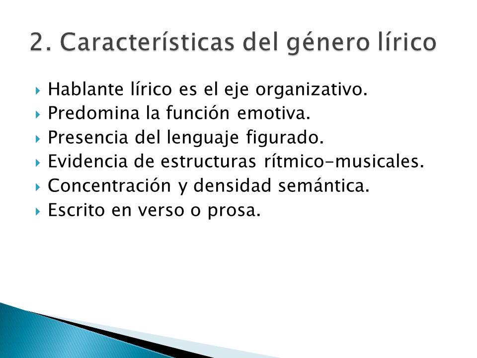 Hablante lírico es el eje organizativo. Predomina la función emotiva. Presencia del lenguaje figurado. Evidencia de estructuras rítmico-musicales. Con