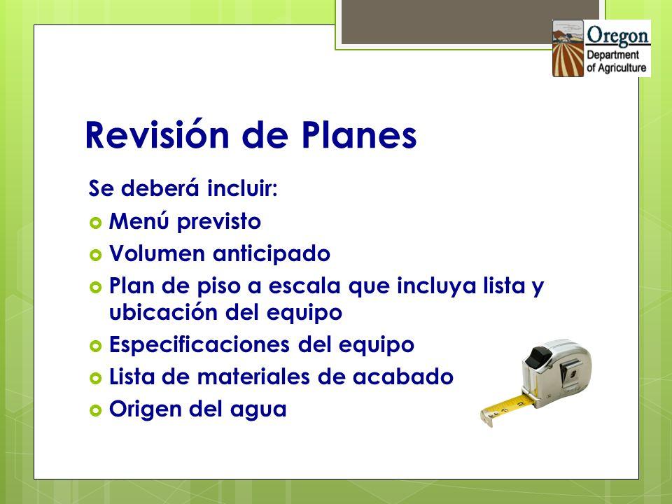 Revisión de Planes Se deberá incluir: Menú previsto Volumen anticipado Plan de piso a escala que incluya lista y ubicación del equipo Especificaciones