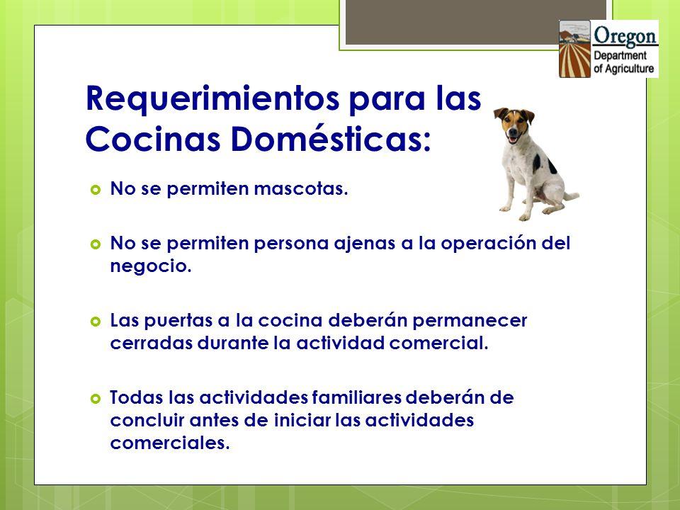 Requerimientos para las Cocinas Domésticas: No se permiten mascotas. No se permiten persona ajenas a la operación del negocio. Las puertas a la cocina