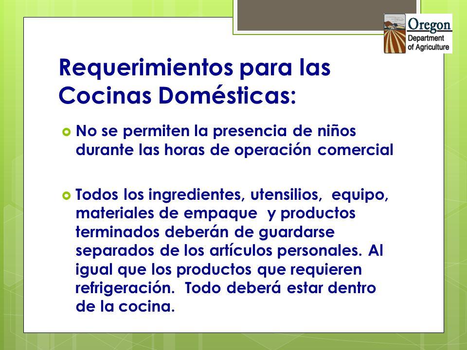 Requerimientos para las Cocinas Domésticas: No se permiten la presencia de niños durante las horas de operación comercial Todos los ingredientes, uten