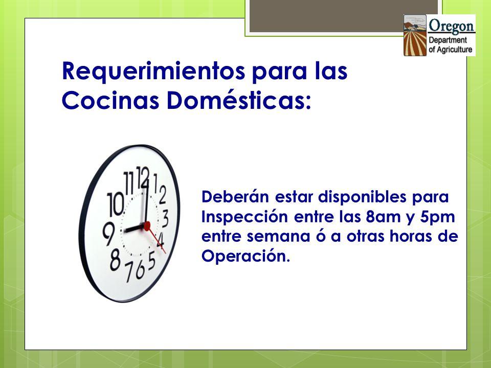 Requerimientos para las Cocinas Domésticas: Deberán estar disponibles para Inspección entre las 8am y 5pm entre semana ó a otras horas de Operación.