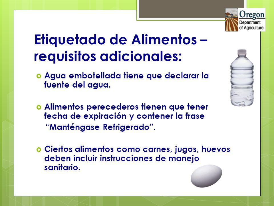 Etiquetado de Alimentos – requisitos adicionales: Agua embotellada tiene que declarar la fuente del agua. Alimentos perecederos tienen que tener fecha