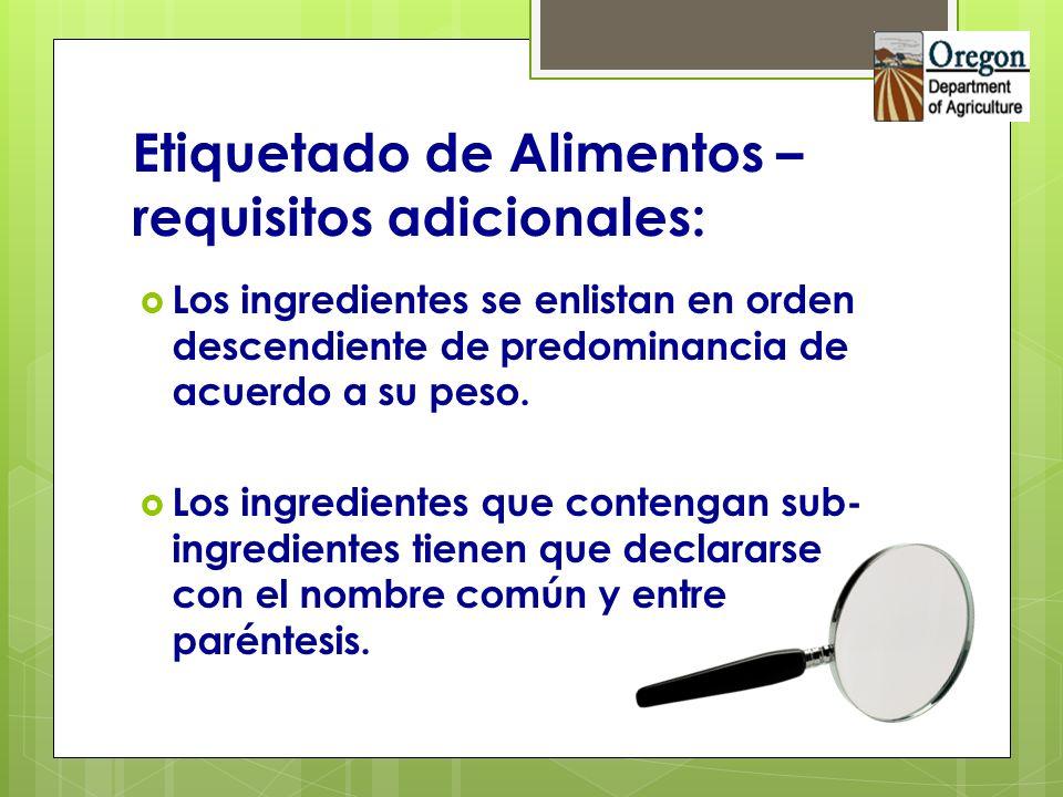 Etiquetado de Alimentos – requisitos adicionales: Los ingredientes se enlistan en orden descendiente de predominancia de acuerdo a su peso. Los ingred