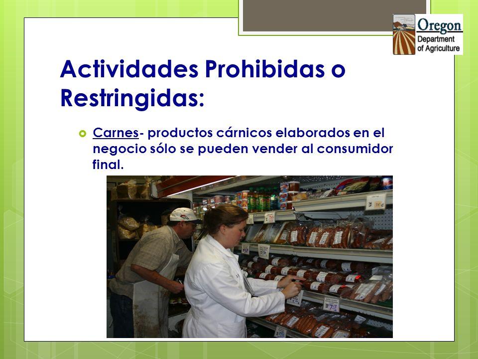 Actividades Prohibidas o Restringidas: Carnes- productos cárnicos elaborados en el negocio sólo se pueden vender al consumidor final.