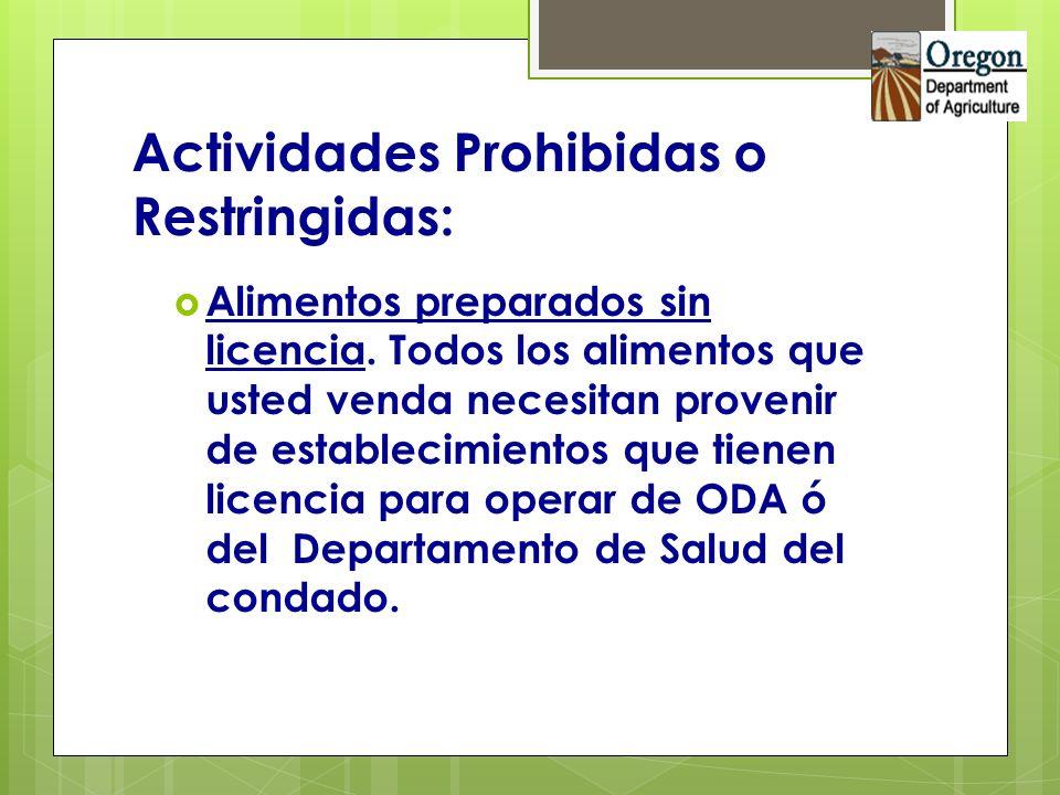 Actividades Prohibidas o Restringidas: Alimentos preparados sin licencia. Todos los alimentos que usted venda necesitan provenir de establecimientos q