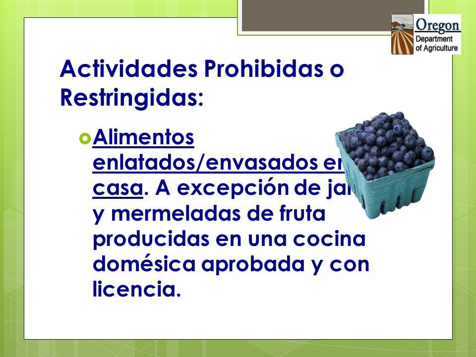 Actividades Prohibidas o Restringidas: Alimentos enlatados/envasados en casa. A excepción de jaleas y mermeladas de fruta producidas en una cocina dom