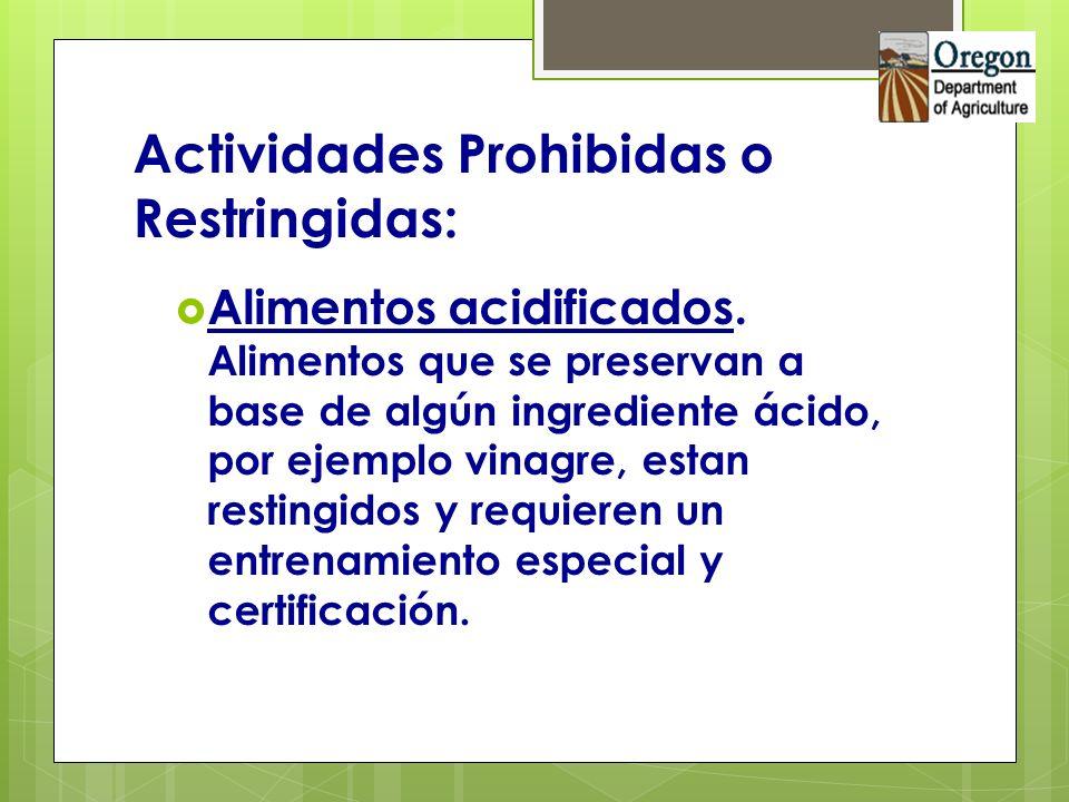 Actividades Prohibidas o Restringidas: Alimentos acidificados. Alimentos que se preservan a base de algún ingrediente ácido, por ejemplo vinagre, esta