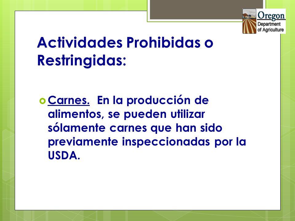 Actividades Prohibidas o Restringidas: Carnes. En la producción de alimentos, se pueden utilizar sólamente carnes que han sido previamente inspecciona