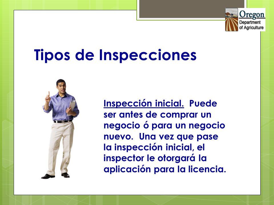 Tipos de Inspecciones Inspección inicial. Puede ser antes de comprar un negocio ó para un negocio nuevo. Una vez que pase la inspección inicial, el in