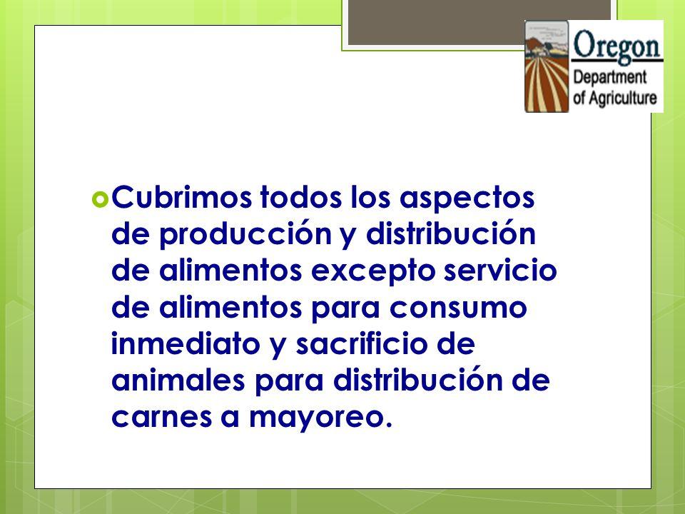 Cubrimos todos los aspectos de producción y distribución de alimentos excepto servicio de alimentos para consumo inmediato y sacrificio de animales pa