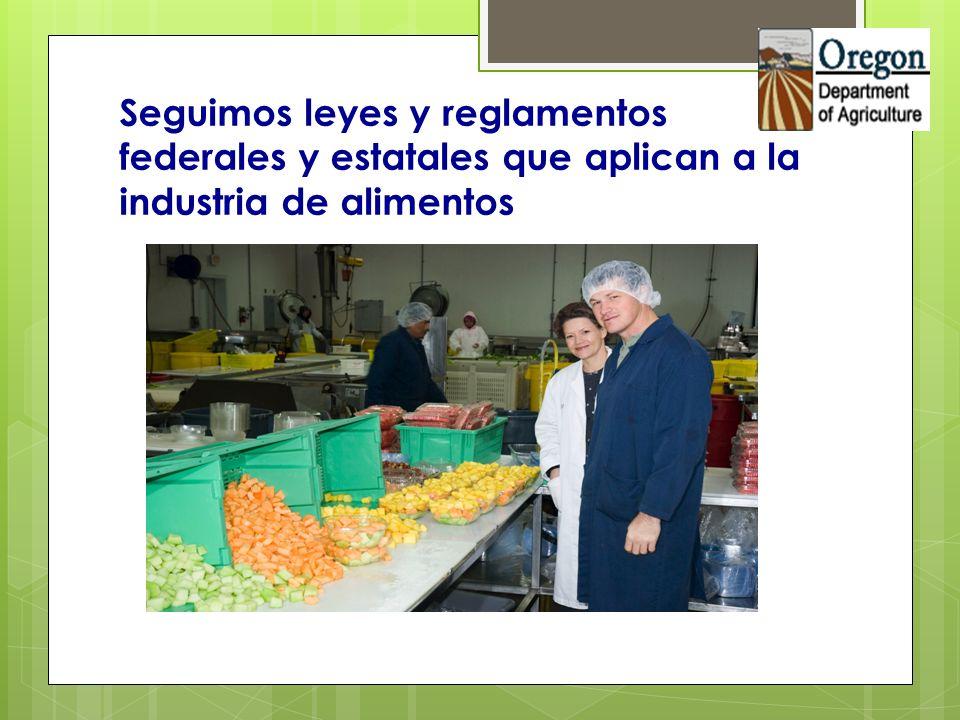 Seguimos leyes y reglamentos federales y estatales que aplican a la industria de alimentos