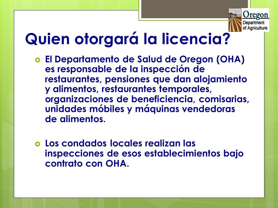 Quien otorgará la licencia? El Departamento de Salud de Oregon (OHA) es responsable de la inspección de restaurantes, pensiones que dan alojamiento y