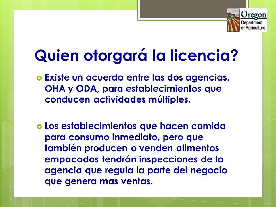 Quien otorgará la licencia? Existe un acuerdo entre las dos agencias, OHA y ODA, para establecimientos que conducen actividades múltiples. Los estable