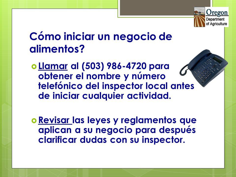 Cómo iniciar un negocio de alimentos? Llamar al (503) 986-4720 para obtener el nombre y número telefónico del inspector local antes de iniciar cualqui